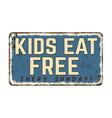 kids eat free vintage rusty metal sign vector image vector image