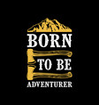 born to be adventure vector image vector image