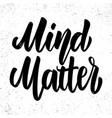 mind matters lettering phrase on light background vector image vector image