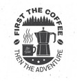 first the coffee then the adventure vector image