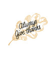 always give thanks lettering oak leaf hand vector image vector image