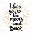 i love you to moon and back lettering phrase vector image vector image