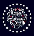 happy independence day hand drawn lettering design vector image vector image
