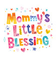 mommys little blessing vector image vector image
