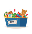 storage box with colorful kids toys flat cartoon vector image