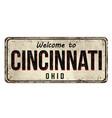 welcome to cincinnati vintage rusty metal sign vector image vector image