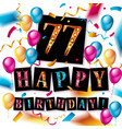 77 years anniversary happy birthday vector image vector image