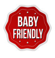 baby friendly label or sticker vector image