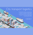 transport logistics 3d isometric city vector image vector image