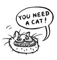 you need a cat cartoon cat head vector image vector image