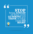 Inspirational motivational quote Stop being afraid vector image vector image