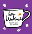 hello weekend relax and have a cup of coffee vector image vector image
