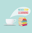never stop learning quote sign with coffee and vector image