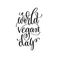 world vegan day - hand lettering inscription to vector image vector image