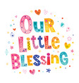 our little blessing vector image vector image