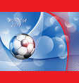 soccer championship 2018 abstract background vector image vector image