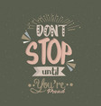 don t stop until you are proud quotes poster vector image vector image