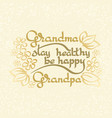 grandma grandpa stay healthy be happy vector image vector image