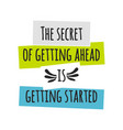card with lettering the secret of getting ahead is vector image