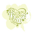 handdrawn calligraphic phrase have a nice day vector image