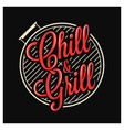 chill and grill lettering bbq grill logo on black vector image
