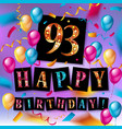 93 years anniversary happy birthday vector image vector image