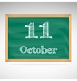 October 11 inscription in chalk on a blackboard vector image vector image
