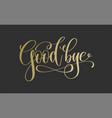 good bye - golden hand lettering inscription text vector image