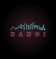 hanoi skyline neon style in editable file vector image vector image