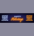 happy holidays neon sign greeting card on dark vector image vector image