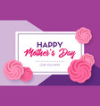 happy mothers day greeting card with roses vector image vector image
