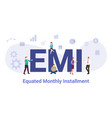emi equated monthly installment concept with big vector image vector image