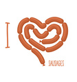 I love sausage Sausages forming a heart Delicacy vector image vector image