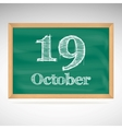 October 19 inscription in chalk on a blackboard vector image vector image