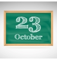 October 23 inscription in chalk on a blackboard vector image vector image