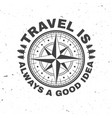 travel is always a good idea concept for vector image vector image