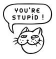 youre stupid cartoon cat head speech bubble vector image