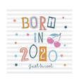 born in 2020 cute t-shirt design for kids vector image vector image