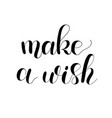 make a wish handwritten quote hand drawn romantic vector image vector image