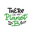 there is no planet b - hand drawn lettering vector image vector image