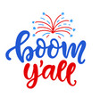 boom yall fourth july hand written lettering vector image