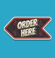order here arrow sign typographic vintage vector image vector image