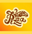 concept of pizza lettering vector image vector image
