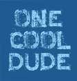 one cool dude