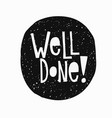 well done t-shirt sticker quote lettering vector image vector image