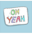 colorful patch badge word oh yeah vector image vector image