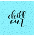 Chill out Brush lettering vector image vector image