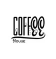 coffee house vintage stylized lettering badge vector image vector image
