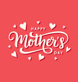happy mothers day greeting hand written lettering vector image