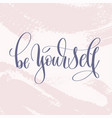 be yourself - hand lettering text about life vector image vector image